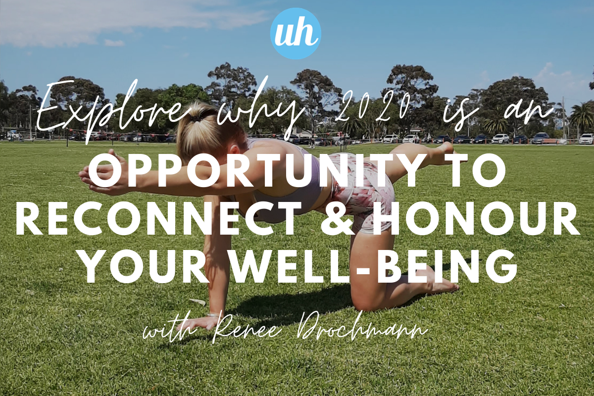 2020 - An opportunity to reconnect and honour our internal and external wellness.